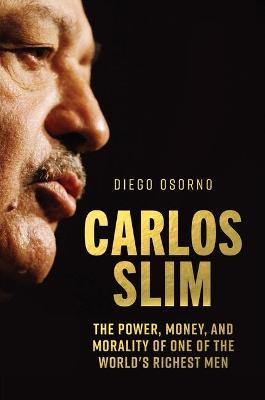 Carlos Slim: The Power, Money, and Morality of One of the World's Richest Men book
