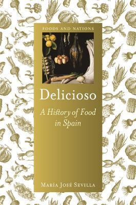Delicioso: A History of Food in Spain by Maria Jose Sevilla