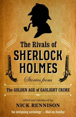 The Rivals Of Sherlock Holmes by Nick Rennison