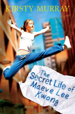 The Secret Life of Maeve Lee Kwong by Kirsty Murray