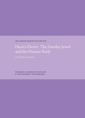 Heart's Desire: The Darnley Jewel and the Human Body: The Watson Gordon Lecture 2018 book