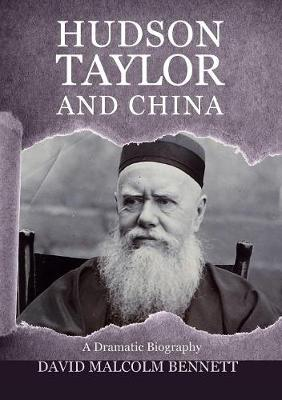 Hudson Taylor and China by David Malcolm Bennet