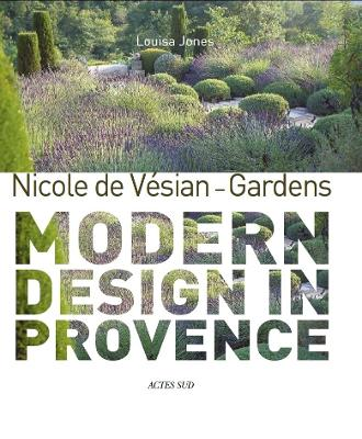 Nicole de Vesian - Gardens: Modern Design in Provence by Louisa Jones