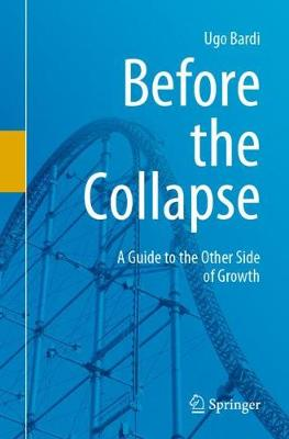 Before the Collapse: A Guide to the Other Side of Growth by Ugo Bardi