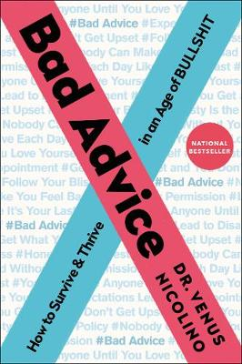 Bad Advice: How to Survive and Thrive in an Age of Bullshit by Venus Nicolino