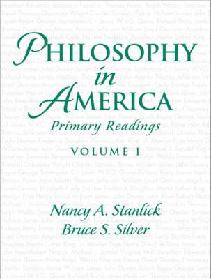 Philosophy in America:Primary Readings, Volume I  Vol I by Nancy Stanlick