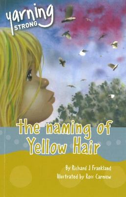 Yarning Strong The Naming of Yellow Hair by Richard J. Frankland