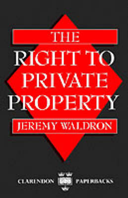 The Right to Private Property by Jeremy Waldron