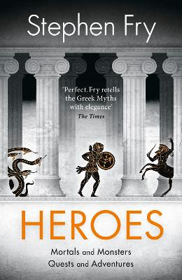 Heroes: The myths of the Ancient Greek heroes retold by Stephen Fry