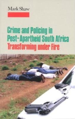 Crime and Policing in Post-Apartheid South Africa by Mark Shaw