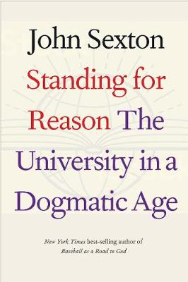 Standing for Reason: The University in a Dogmatic Age by John Sexton