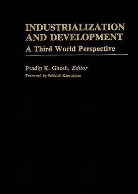 Industrialization and Development by Pradip K. Ghosh