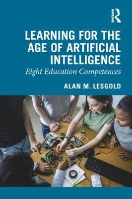 Learning for the Age of Artificial Intelligence: Eight Education Competences by Alan M. Lesgold