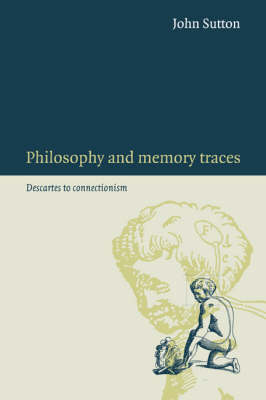 Philosophy and Memory Traces by John Sutton