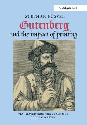 Gutenberg and the Impact of Printing by Stephan Fussel