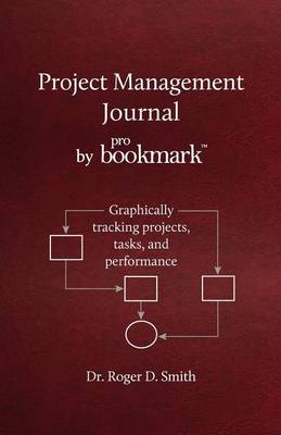 Project Management Journal by Probookmark by Roger Dean Smith