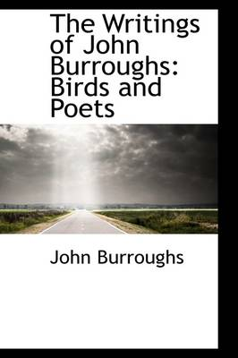 The Writings of John Burroughs: Birds and Poets by John Burroughs