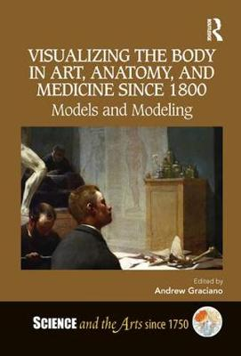 Visualizing the Body in Art, Anatomy, and Medicine since 1800: Models and Modeling book