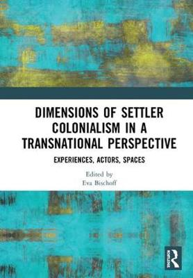 Dimensions of Settler Colonialism in a Transnational Perspective book