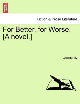 For Better, for Worse. [A Novel.] by Gordon Roy
