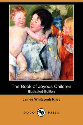 Book of Joyous Children (Illustrated Edition) (Dodo Press) by Deceased James Whitcomb Riley