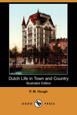 Dutch Life in Town and Country (Illustrated Edition) (Dodo Press) book
