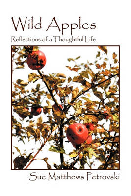 Wild Apples: Reflections of a Thoughtful Life by Sue Matthews Petrovski
