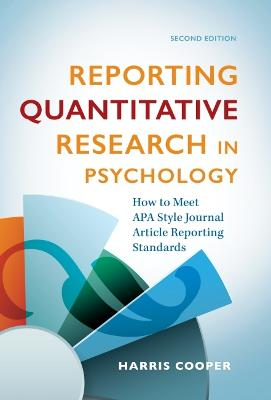 Reporting Quantitative Research in Psychology: How to Meet APA Style Journal Article Reporting Standards by Harris M. Cooper