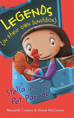 Legends In Their Own Lunchbox: Stella and the Pet Parade by Meredith Costain