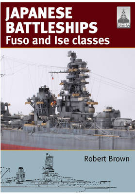 Shipcraft 24: Japanese Battleships: Fuso & Ise Classes by Robert Brown