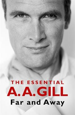 Far and Away: The Essential A.A. Gill book