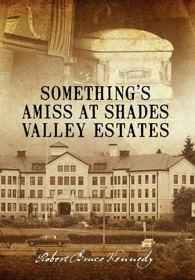 Something's Amiss at Shades Valley Estates by Robert Bruce Kennedy