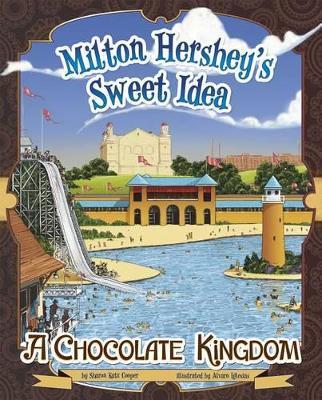 Milton Hershey's Sweet Idea by Sharon Katz Cooper