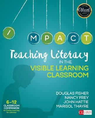 Teaching Literacy in the Visible Learning Classroom, Grades 6-12 by Douglas Fisher