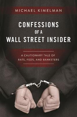 Confessions of a Wall Street Insider by Michael Kimelman