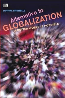 Alternative to Globalization: A Better World Is Possible by Dorval Brunelle