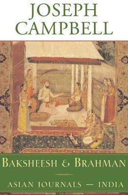 Baksheesh and Brahman by Joseph Campbell