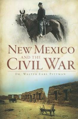 New Mexico and the Civil War by Dr Walter Earl Pittman