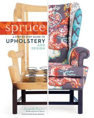Spruce: Step-by-step Guide to Upholstery and Design by Amanda Brown