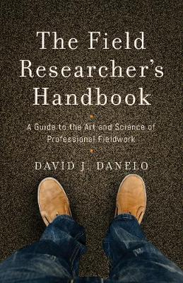 The Field Researcher's Handbook by David J. Danelo