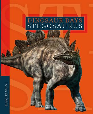 Dinosaur Days: Stegosaurus by Sara Gilbert
