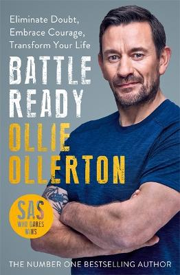 Battle Ready: Eliminate Doubt, Embrace Courage, Transform Your Life by Ollie Ollerton