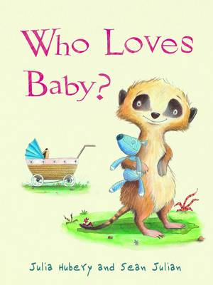 Who Loves Baby? by Julia Hubery