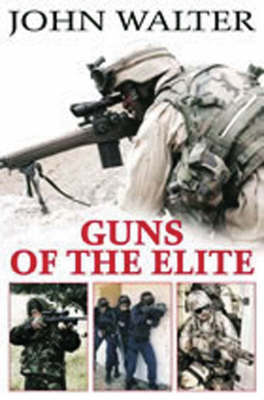 Guns of the Elite Forces by John Walter