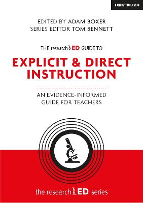 The researchED Guide to Explicit & Direct Instruction: An evidence-informed guide for teachers by Adam Boxer
