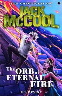 The Chronicles of Jack McCool - The Orb of Eternal Fire: Book 6 by R.E Devine