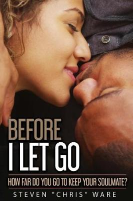 Before I Let Go... by Steven