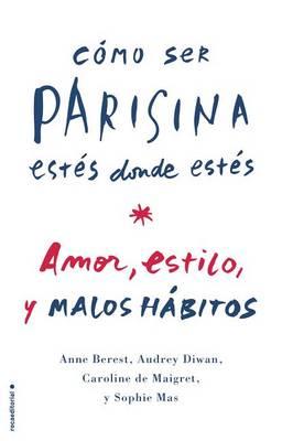 Como Ser Parisina Estes Donde Estes by Anne Berest