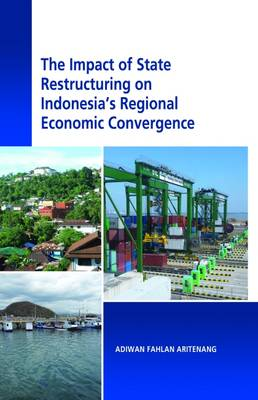 The Impact of State Restructuring on Regional Economic Development in Indonesia by Adiwan Fahlan Aritenang