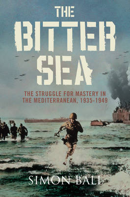 The Bitter Sea: The Struggle for Mastery in the Mediterranean 1935-1949 book